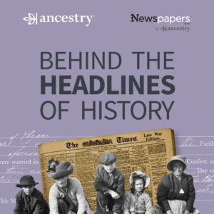 'Behind The Headlines of History' podcast, Episode 7